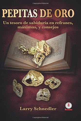 9781944278687: Pepitas de oro: Un tesoro de sabiduría en refranes, máximas y consejos (Spanish Edition)
