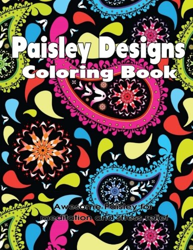 9781944287139: Paisley Designs Coloring Book: Awesome Paisley for Meditation and Stress Relief