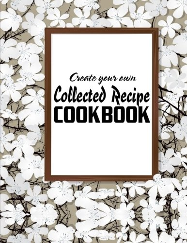 9781944287405: Create Your Own Collected Recipe Cookbook: The Food Lab of Exciting Dishes – Flowers