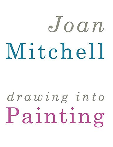 Joan Mitchell: Drawing into Painting: Cheim & Read