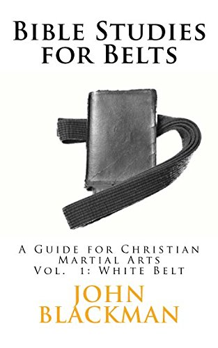 9781944321314: Bible Studies for Belts: A Guide for Christian Martial Arts (Christian Martial Arts Ministry Bible Studies) (Volume 1)