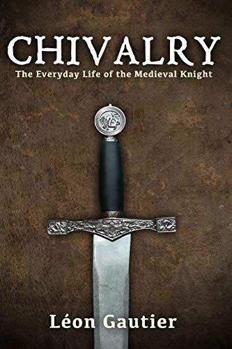9781944339005: Chivalry: The Everyday Life of the Medieval Knight