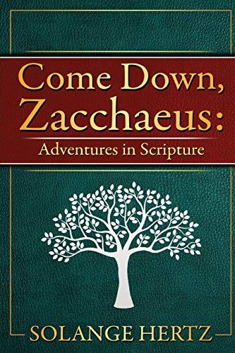 Come Down, Zacchaeus: Adventures in Scripture: Hertz, Solange