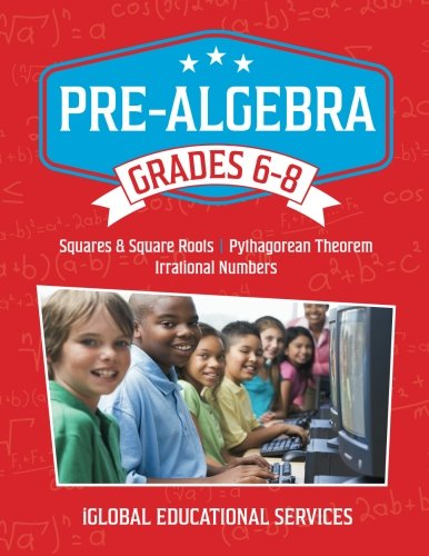 9781944346027: Pre-Algebra: Grades 6-8: Squares, Square Roots, Pythagorean Theorem, and Irrational Numbers (Math Tutor Lesson Plan Series) (Volume 3)