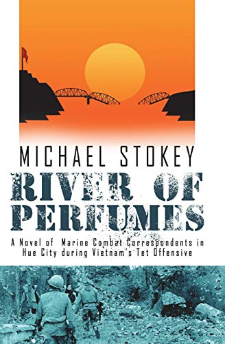 9781944353056: River of Perfumes: A Novel of Marine Combat Correspondents in Hue City during Vietnam's Tet Offensive