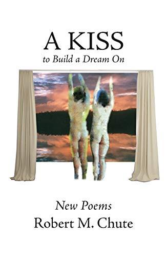 A Kiss to Build a Dream on: Robert M Chute