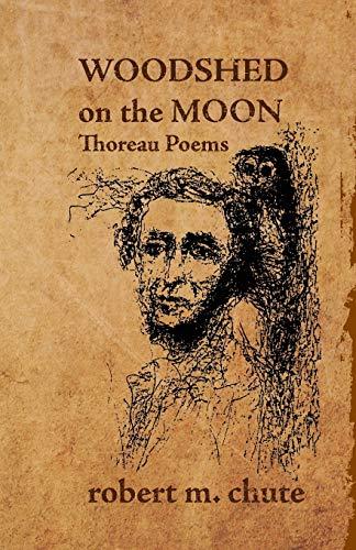 Woodshed on the Moon: Thoreau Poems (Paperback): Robert M Chute