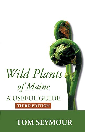 Wild Plants of Maine: A Useful Guide Third Edition (Paperback): Tom Seymour