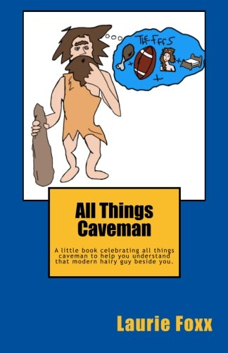 9781944391003: All Things Caveman: A little book all about men. Cavemanisms—It's A Man Thing. (Volume 1)