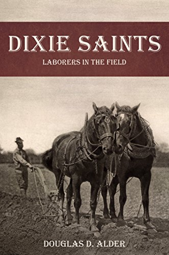 Dixie Saints: Laborers in the Field: Douglas D. Alder