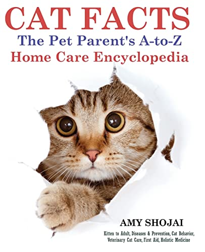 9781944423025: CAT FACTS: THE PET PARENTS A-to-Z HOME CARE ENCYCLOPEDIA: Kitten to Adult, Disease & Prevention, Cat Behavior Veterinary Care, First Aid, Holistic Medicine