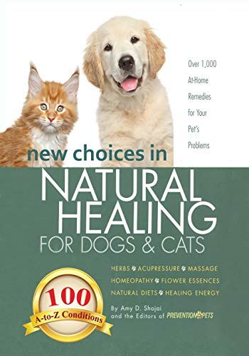 9781944423117: New Choices in Natural Healing for Dogs & Cats: Herbs, Acupressure, Massage, Homeopathy, Flower Essences, Natural Diets, Healing Energy