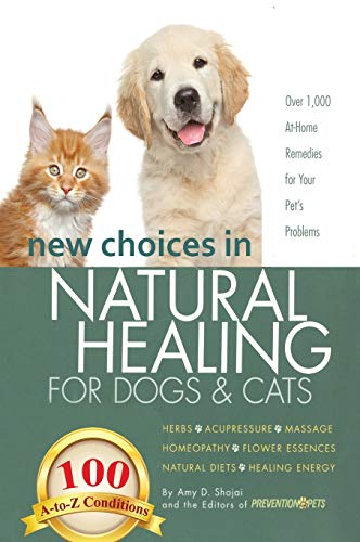 9781944423902: New Choices in Natural Healing for Dogs & Cats: Herbs, Acupressure, Massage, Homeopathy, Flower Essences, Natural Diets, Healing Energy