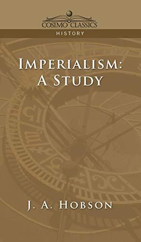 Imperialism: A Study (Cosimo Classics History): J. A. Hobson