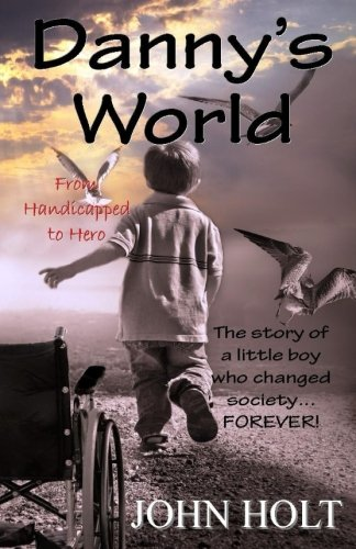 9781944537005: Danny's World: From Handicapped to Hero