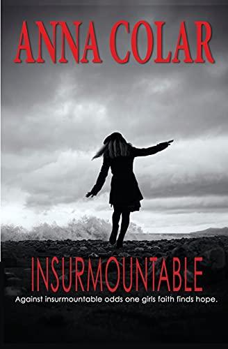 9781944566067: Insurmountable: Against Insurmountable Odds One Girl's Faith Finds Hope