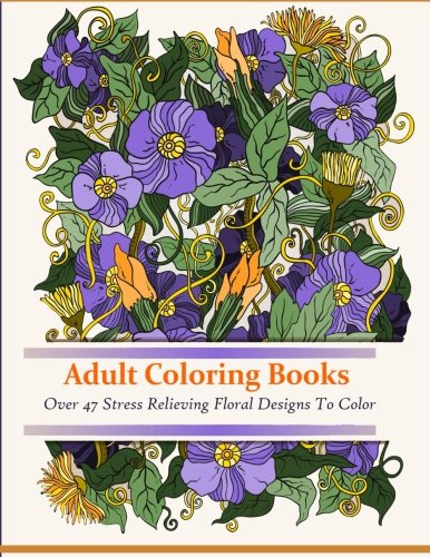 9781944575250: Adult Coloring Books: Over 47 Beautiful Stress Relieving Flower Patterns