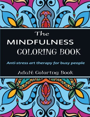 9781944575274: The Mindfulness Coloring Book: Anti-Stress Art Therapy For Busy People- Adult Coloring Books