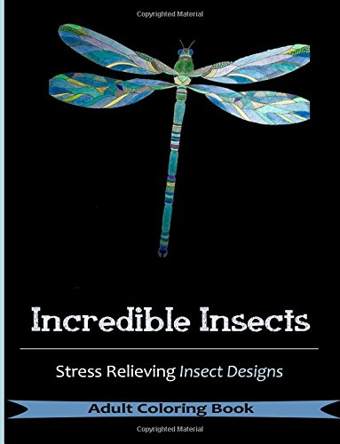 9781944575304: Incredible Insects: Coloring Books For Grownups Featuring Stress Relieving Insect Designs