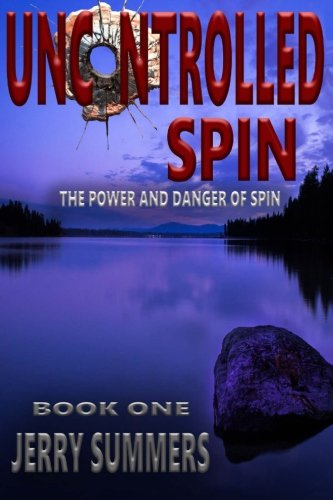 9781944577025: Uncontrolled Spin: The Power and Danger of Spin (Volume 1)