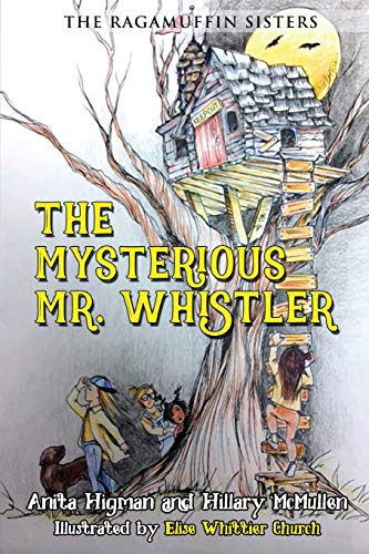 The Ragamuffin Sisters: The Mysterious Mr. Whistler: McMullen, Hillary, Higman,