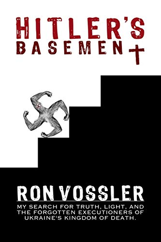 9781944680343: Hitler's Basement: My Search For Truth, Light, And The Forgotten Executioners Of Ukraine's Kingdom Of Death