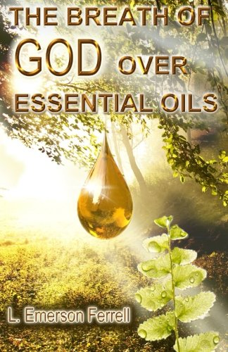 The Breath of God Over Essential Oils: L. Emerson Ferrell