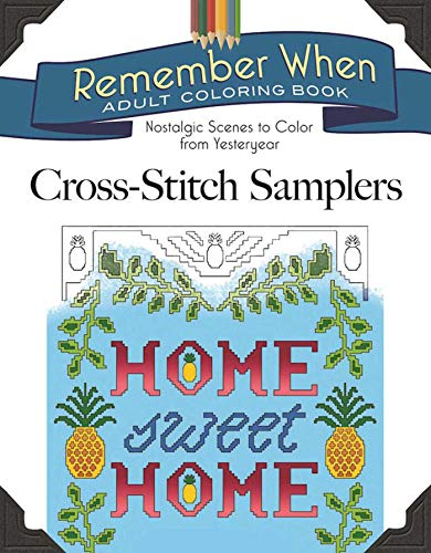 9781944686840: Remember When: Cross-Stitch Samplers: Nostalgic Scenes to Color from Yesteryear (Remember When Adult Coloring Book)