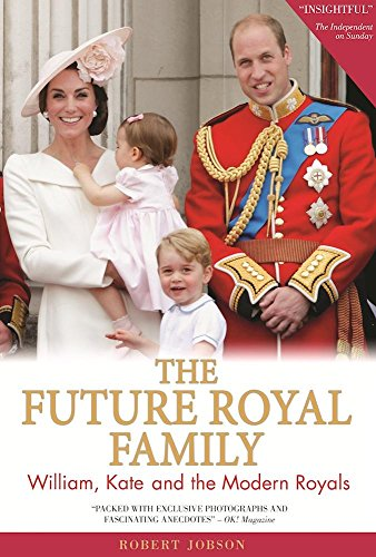 The Future Royal Family: William, Kate and the Modern Royals: Robert Jobson