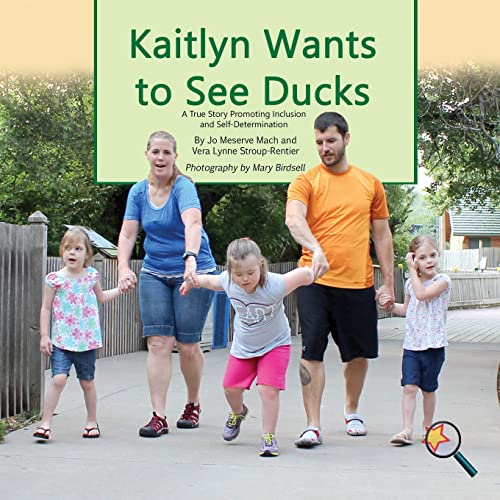 9781944764319: Kaitlyn Wants To See Ducks: A True Story Promoting Inclusion and Self-Determination