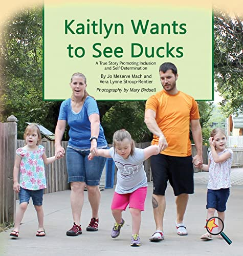 9781944764326: Kaitlyn Wants To See Ducks: A True Story Promoting Inclusion and Self-Determination