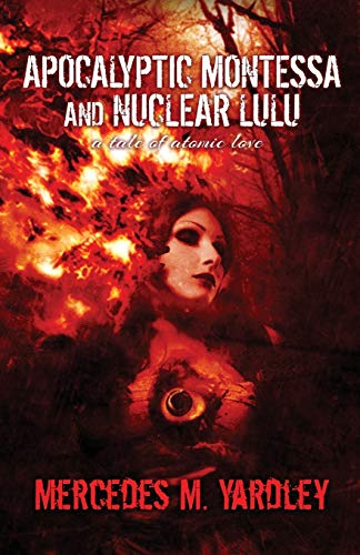 9781944784966: Apocalyptic Montessa and Nuclear Lulu: A Tale of Atomic Love