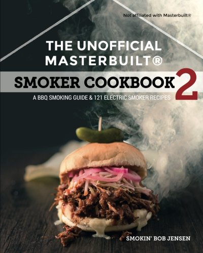 The Unofficial Masterbuilt Smoker Cookbook 2: A BBQ Guide and 121 Electric Smoker Recipes