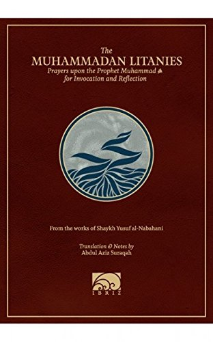 The Muhammadan Litanies : Prayers upon the: Shaykh Yusuf al-Nabahani