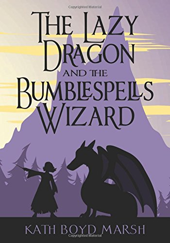 The Lazy Dragon and the Bumblespells Wizard: Marsh, Kath Boyd