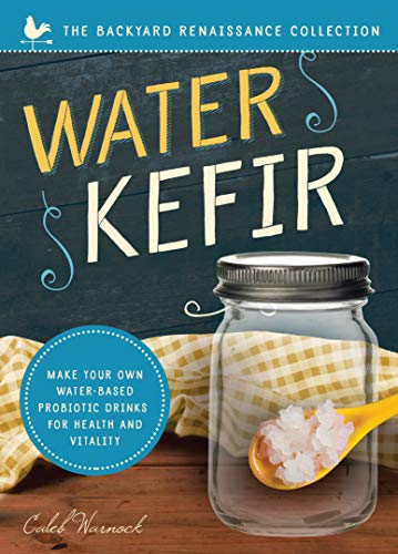 9781944822682: Water Kefir: Make Your Own Water-Based Probiotic Drinks for Health and Vitality (Backyard Renaissance)