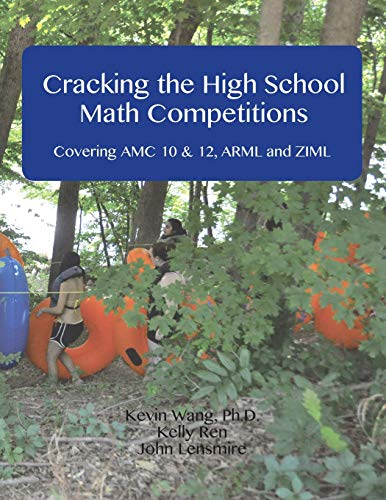 Cracking the High School Math Competitions: Covering AMC 10 & 12, ARML and ZIML: Kevin Wang