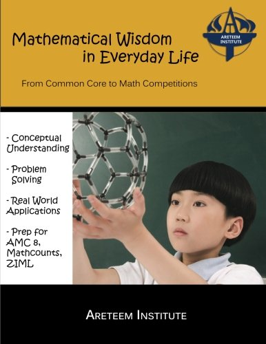 Mathematical Wisdom in Everyday Life: From Common Core to Math Competitions: Kevin Wang Ph. D.