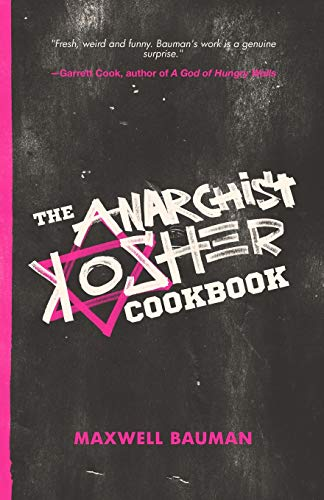 The Anarchist Kosher Cookbook: Bauman, Maxwell