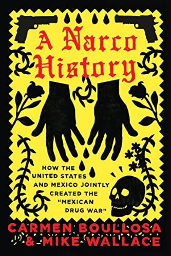 9781944869120: A Narco History: How the United States and Mexico Jointly Created the