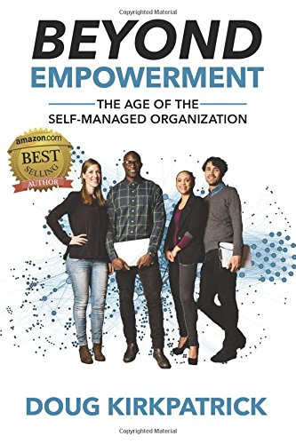 9781944878382: Beyond Empowerment: The Age of the Self-Managed Organization