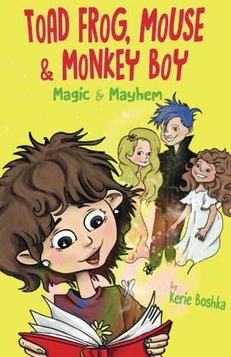 Toad Frog, Mouse, & Monkey Boy: Magic: Kerie D Boshka