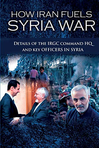9781944942908: How Iran Fuels Syria War: Details of the IRGC Command HQ and Key Officers in Syria