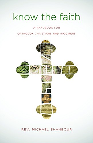 Know the Faith: A Handbook for Orthodox Christians and Inquirers: Michael Shanbour