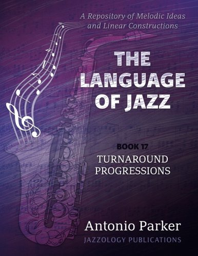 9781944987169: The Language Of Jazz - Book 17 Turnaround Progressions: A Repository of Melodic Ideas and Linear Constructions (Volume 17)