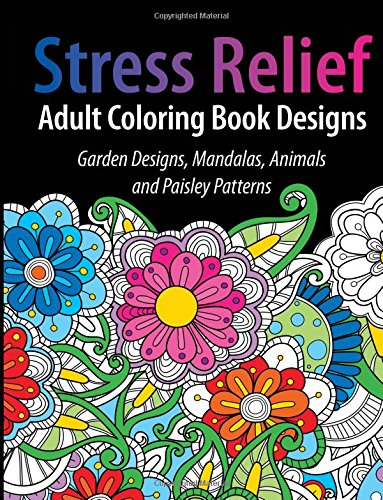 9781945006364: Adult Coloring Book Designs: Stress Relief Coloring Book: Garden Designs, Mandalas, Animals, and Paisley Patterns
