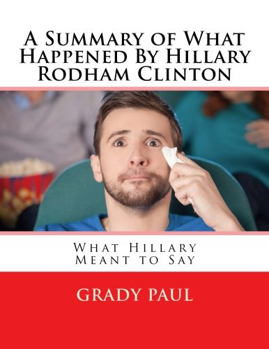 A Summary of What Happened By Hillary Rodham Clinton: What Hillary Meant to Say 9781945006456 This hard-hitting, in-depth book looks at the real campaign missteps and gaffes that lead to the greatest upset of all time. Widespread