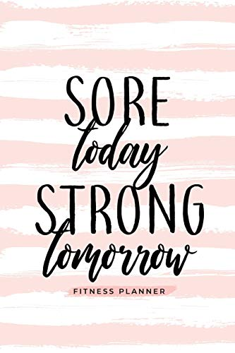 Sore Today Strong Tomorrow Fitness Planner 9781945006838 A little progress each day adds up to BIG results! We make it easy to track your progress with our beautifully created Fitness Planner f