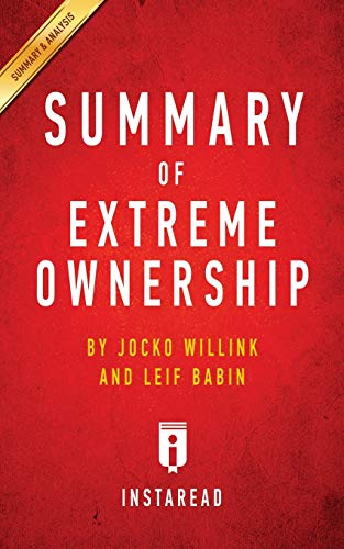 Summary of Extreme Ownership: by Jocko Willink: Summaries, Instaread