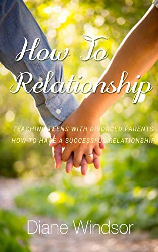 9781945060021: How to Relationship: A Relationship Guide for Teens with Divorced Parents